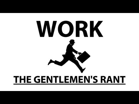 Work - The Gentlemen's Rant