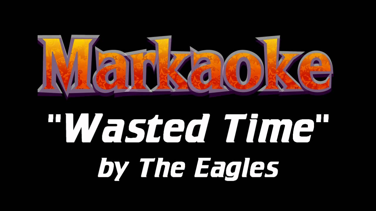 The Eagles - Wasted Time - KARAOKE - YouTube