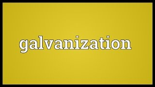 Galvanization Meaning