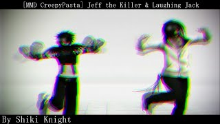 【MMD CreepyPasta】Jeff the Killer & Laughing Jack- Monster