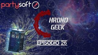 Chrono Geek Episodio 26- PartySoft