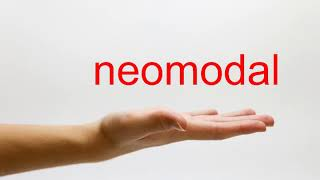 How to Pronounce neomodal - American English