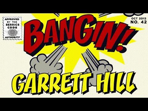 Garrett Hill - Bangin!