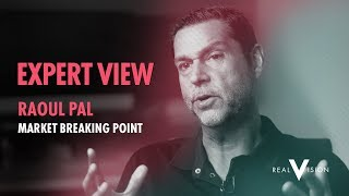 Market Breaking Points | Raoul Pal | Expert View | Real Vision HD CC