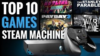 The Top 10 Games to Play on the Steam Machine