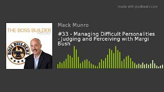 #33 - Managing Difficult Personalities - Judging and Perceiving with Margi Bush