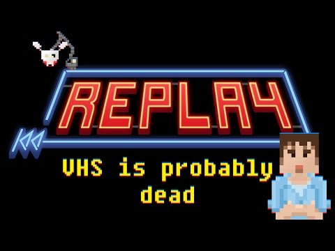 Replay - VHS is Probably Dead