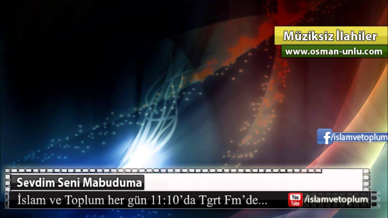 Sevdim Seni Mabuduma Canan - Müziksiz İlahi