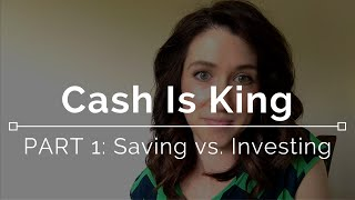 Cash Is King: Part 1 - Saving vs. Investing