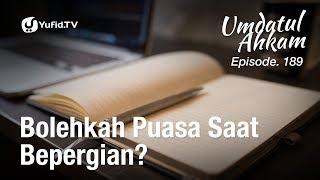 Umdatul Ahkam Hadis 192 - Puasa (Bolehkah Puasa Saat Bepergian?) - Ustadz Aris Munandar (Eps. 189)