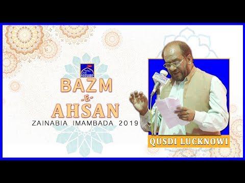 QUDSI LUCKNOWI | Mehfil -e- Bazm -e- Ahsan | Zainabia Imambada | 1440 Hijri 2019