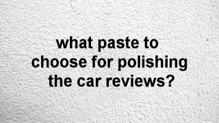 what paste to choose for polishing the car reviews