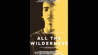 "All The Wilderness Trailer ""CIRC - Girls Thoughts"" Soundtrack / Song"