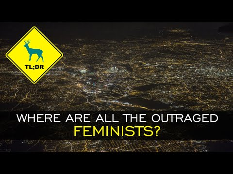 TL;DR - Where are all the Outraged Feminists?