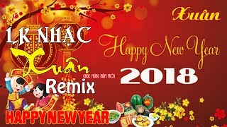 Nhạc Xuân Remix 2018 - Liên Khúc Nhạc Xuân 2018 - Nhạc Tết 2018 Chọn Lọc Hay Nhất Xuân Mậu Tuất