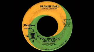 Frankie Karl And The Chevrons - You Should'O Held On