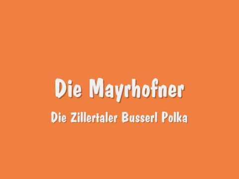 Die Mayrhofner  Die Zillertaler Busserl Polka