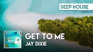 Jay Dixie - Get To Me (Official Audio) [Miami Beats]