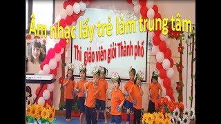 Thi giáo viên giỏi Thành phố - Âm nhạc lấy trẻ  làm trung tâm - Bài hát Mẹ đi vắng - Phương Nguyễn