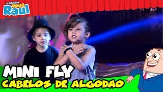 """MINI FLY - """"Cabelos de Algodão"""" no Programa Raul Gil!"""