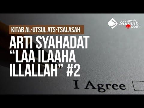"""Arti Syahadat """"LAA ILAAHA ILLALLAH"""" #2 - Ustadz Khairullah Anwar Luthfi, Lc"""
