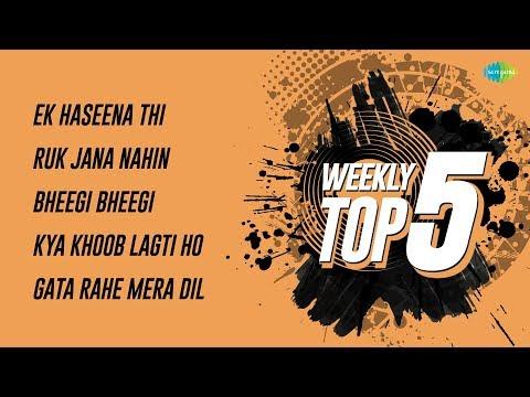 Weekly Top 5 | Ek Haseena thi | Ruk Jana Nahin | Bheegi Bheegi | Kya Khoob Lagti | Gata Rahe Mera