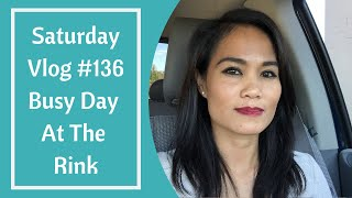 Saturday Vlog #136 Busy Day At The Rink
