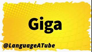 Giga Pronunciation ⚡️ How To Pronounce Giga!