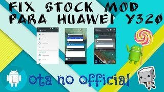 mod lollipop para huawei y320 | OTA no official | fix stock mod