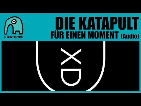 DIE KATAPULT - Für Einen Moment [Audio]