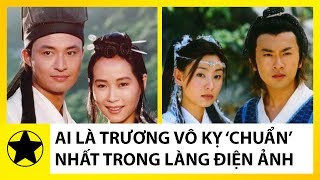 """Ai là Trương Vô Kỵ """"Chuẩn"""" Nhất Trong 7 Phiên Bản """"Ỷ Thiên Đồ Long Ký""""?"""