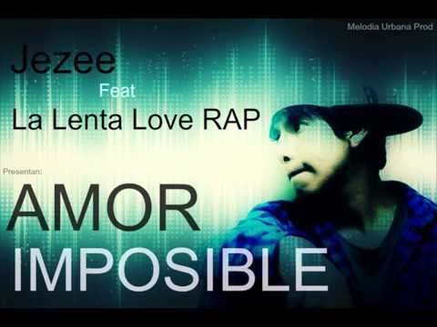 Amor Imposible - Jezee Ft La Lenta Love Rap (Depa records)♫ 2014