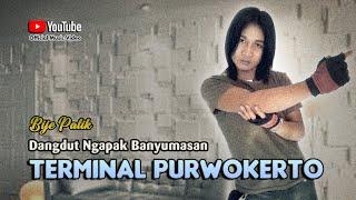 Bije Patik ~ TERMINAL PURWOKERTO # Tetep Tek Enteni Kowe Bali