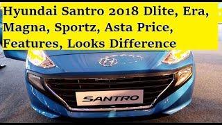 Hyundai Santro 2018 Looks, Features Review, Prices of Era, Magna, Sportz, Asta