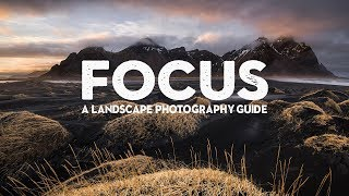 MASTERING FOCUS | A landscape photography tutorial