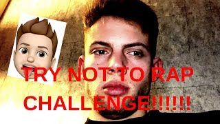 TRY NOT TO RAP CHALLENGE #1