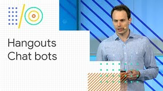 Transform the way you work with Hangouts Chat bots (Google I/O '18)