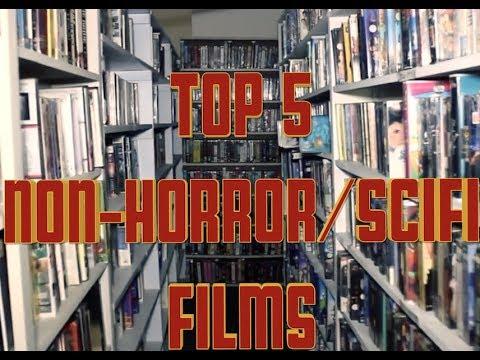 Top 5 Non-Horror/Scifi films!