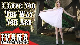 [Ivana - I Love You The Way You Are (Original Song & Official...] Video
