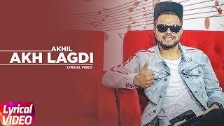 Akhil | Akh Lagdi (Lyrical ) | Desi Routz | Tru Makers | Latest Punjabi Song 2018