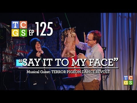 TCGS #125 - Say It To My Face