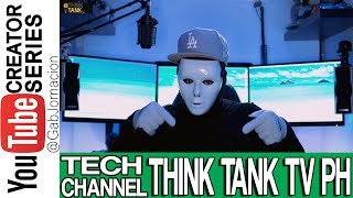 Think Tank TV PH - Youtube Creator Series - Tech Channel| Small Youtuber Help