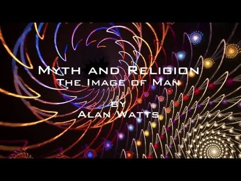 Myth And Religion → The Image of Man ~ Alan Watts