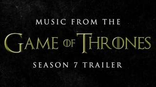 GAME OF THRONES: Season 7 Trailer Music