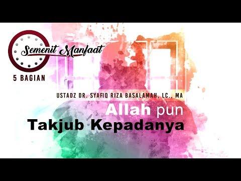 Semenit Manfaat: Allah pun Takjub Kepadanya - Ustadz Dr. Syafiq Riza Basalamah, Lc., MA