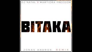 DJ NATAL X MARTIORA FREEDOM - BITAKA (Jonas Androx Remix)