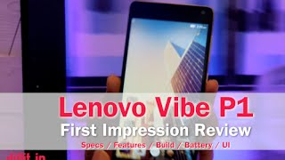Lenovo Vibe P1 First Impressions with Specs/Features/Build/Battery/UI | Digit.in
