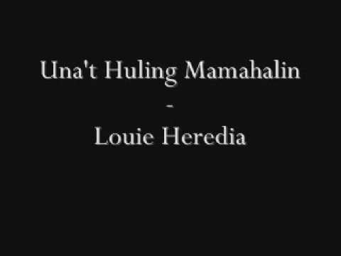 Una't Huling Mamahalin - Louie Heredia