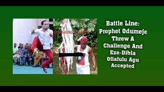 Battle Line: Prophet Odumeje Threw A Challenge And Eze-Dibia Ofiafulu Agu Accepted