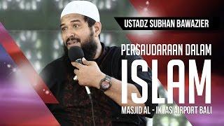 Persaudaraan Dalam Islam - Ustadz Subhan Bawazeir